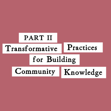 Our Stories Our Knowledges. Part 2 Transformative Practices for Building Community Knowledge